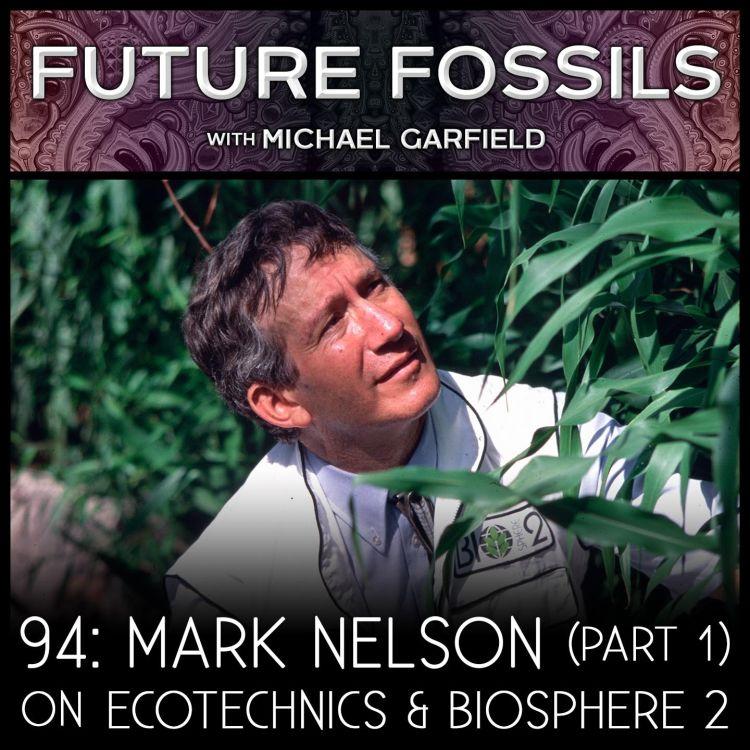 cover art for 94 - Mark Nelson on Ecotechnics & Biosphere 2 (Part 1)