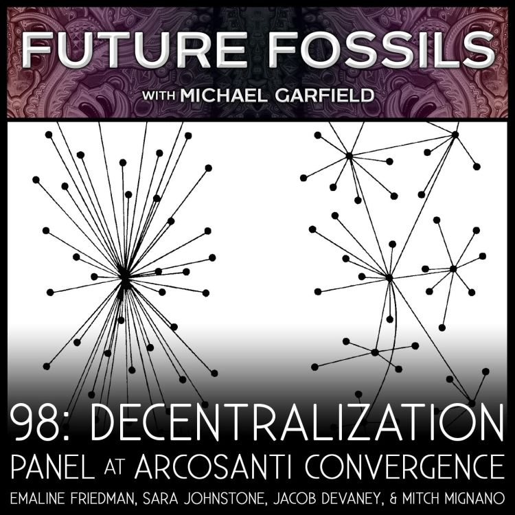 cover art for 98 - Decentralization Panel at Arcosanti Convergence with Members of Holochain, NuMundo, Unify, & Reality Sandwich