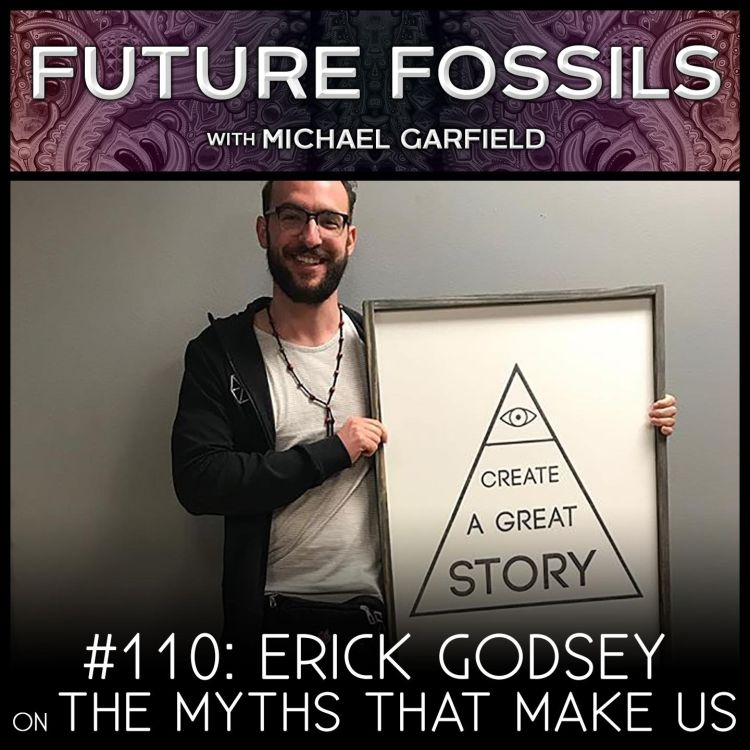 cover art for 110 - Erick Godsey on (Why It's Too Soon To Give Up) The Myths That Make Us