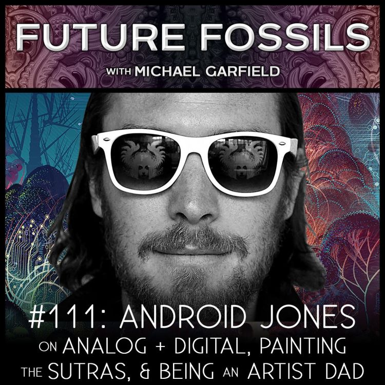cover art for 111 - Android Jones on Analog + Digital, Painting the Sutras, & Being an Artist Dad