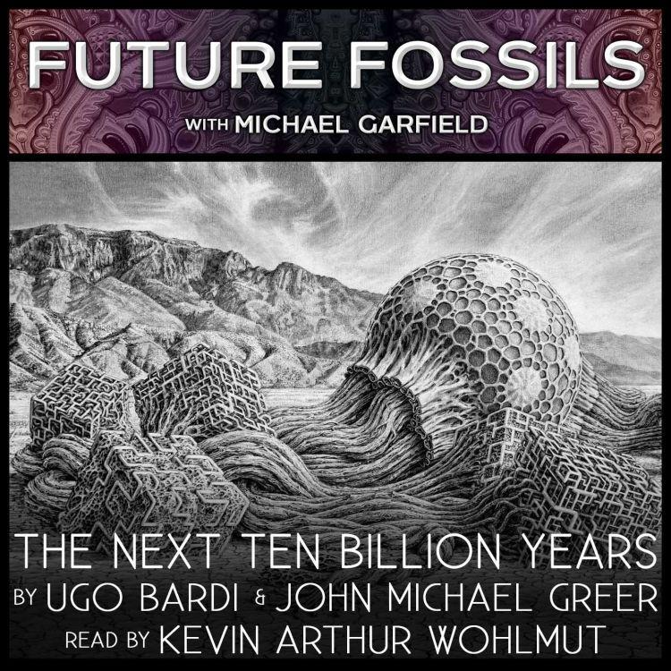 cover art for 116 - The Next Ten Billion Years: Ugo Bardi & John Michael Greer as read by Kevin Arthur Wohlmut