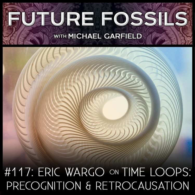 cover art for 117 - Eric Wargo on Time Loops: Precognition, Retrocausation, and the Unconscious
