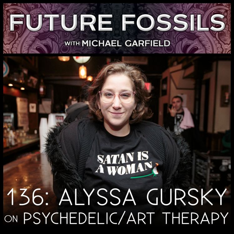 cover art for 136 - Alyssa Gursky on Psychedelic Art Therapy & The Future of Communication
