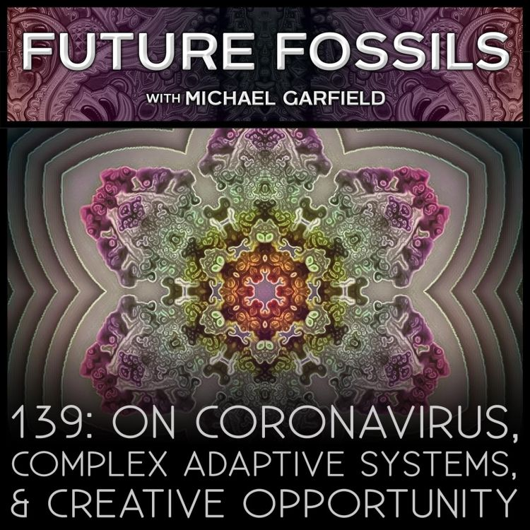 cover art for 139 - On Coronavirus, Complex Adaptive Systems, & Creative Opportunity