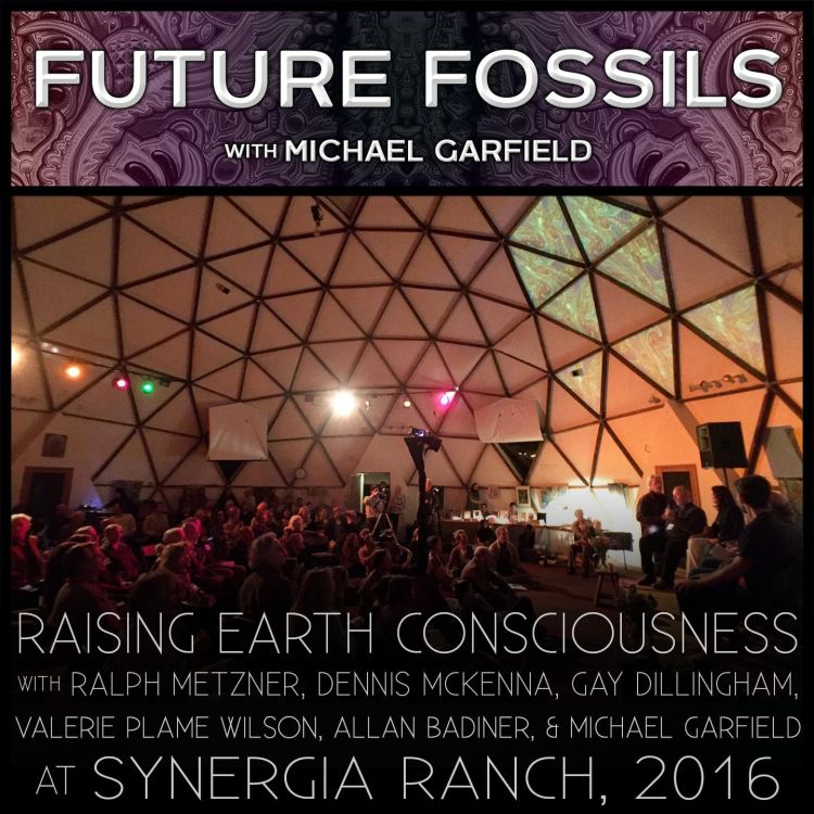 cover art for 146 - Raising Earth Consciousness with Ralph Metzner, Dennis McKenna, Gay Dillingham, Valerie Plame Wilson, Allan Badiner, and Michael Garfield at Synergia Ranch, April 2016