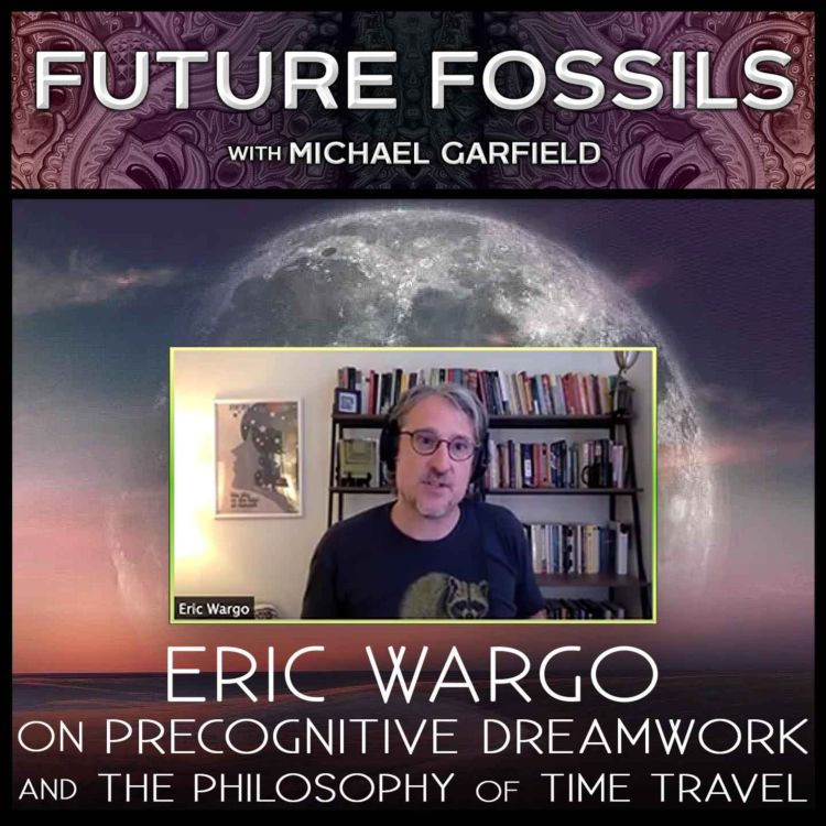 cover art for 171 - Eric Wargo on Precognitive Dreamwork and The Philosophy of Time Travel