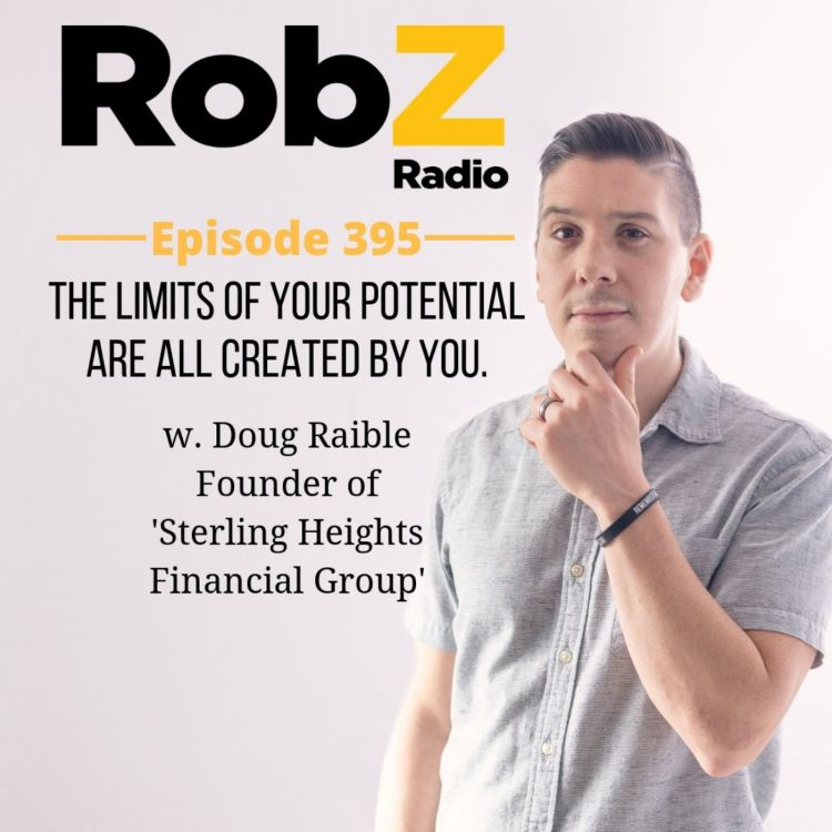 cover art for 395 The Limits Of Your Potential Are All Created By You w. Doug Raible ~ Founder of 'Sterling Heights Financial Group'
