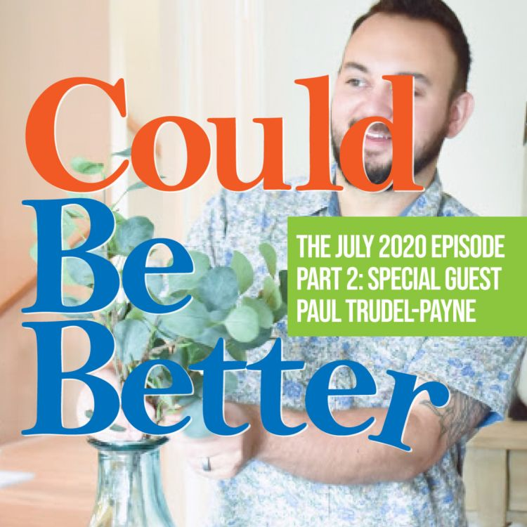 cover art for The July 2020 Episode: Part Two with Special Guest Paul Trudel-Payne