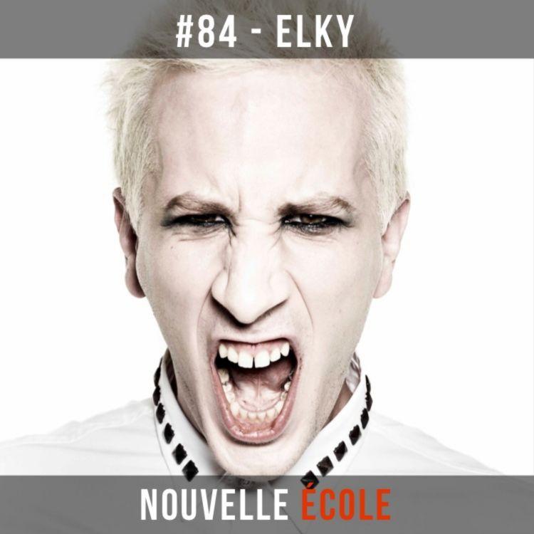 cover art for #84 - ElkY : Pas peur de prendre des risques