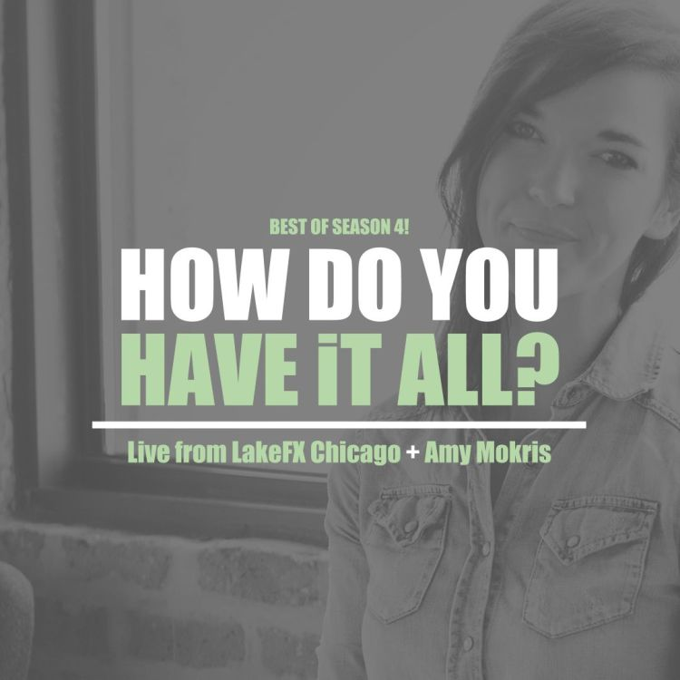 Best of Season 4 - Amy Mokris - How Do You Have It All? - Startup