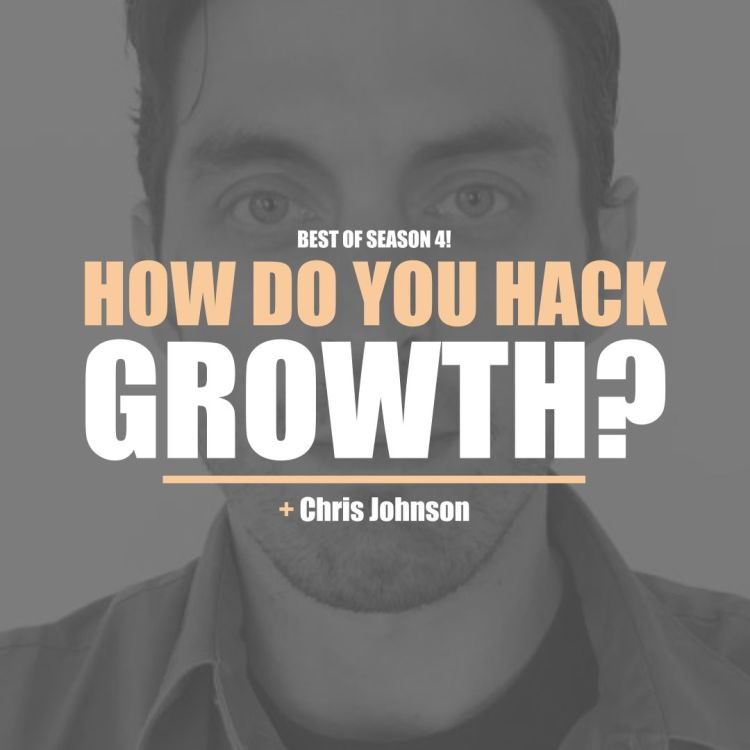 Best Of Season 4 - Chris Johnson - How Do You Hack Your Growth