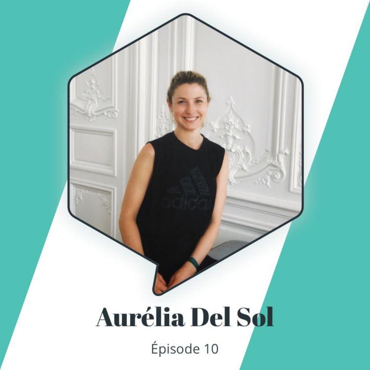"""cover art for Épisode 10 - Aurélia Del Sol : Redonner le """"je suis bonne"""" aux femmes"""
