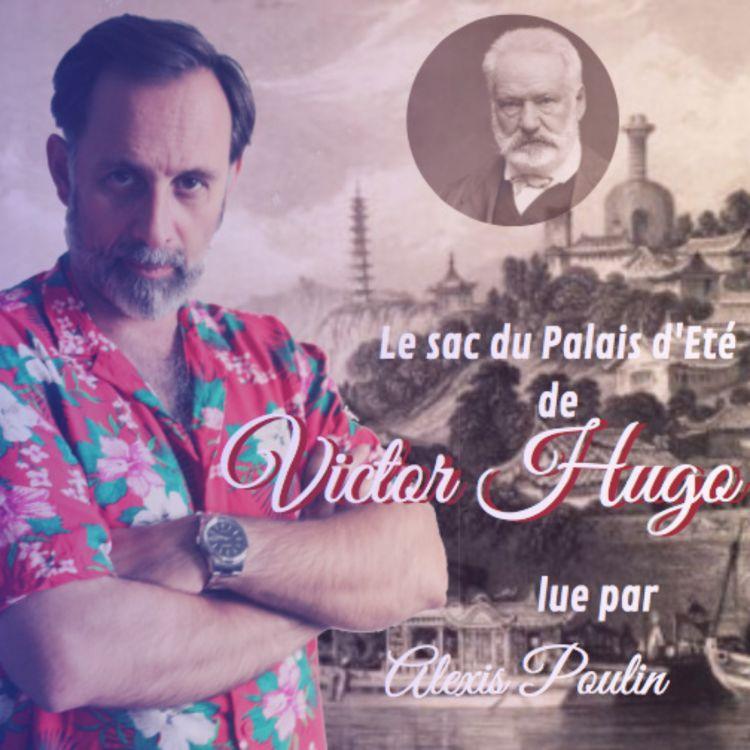cover art for Alexis Poulin lit Victor Hugo : Le sac du Palais d'été