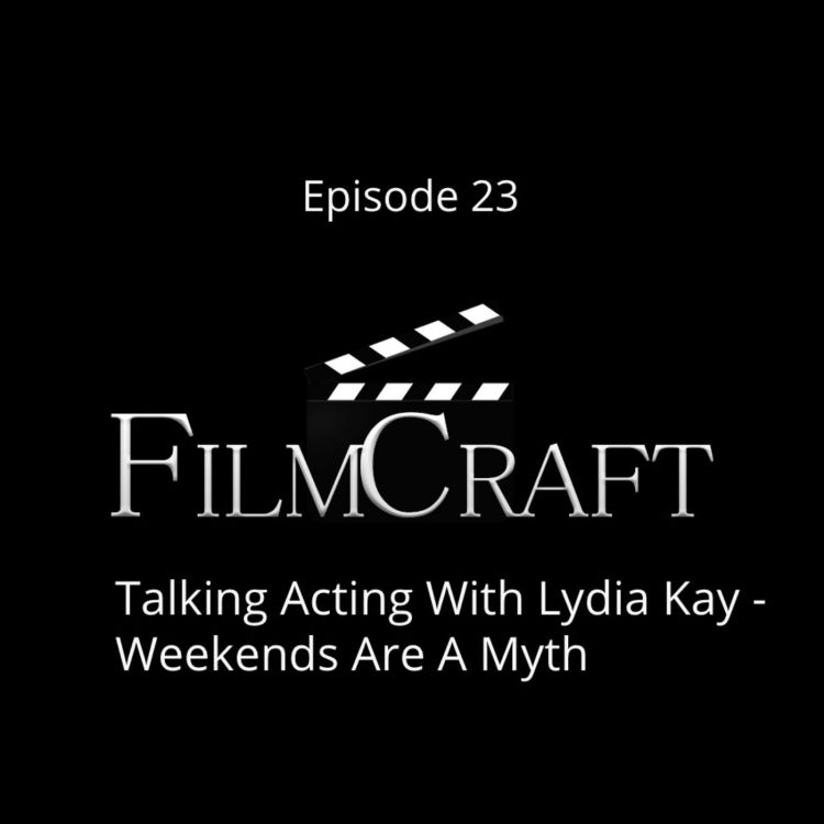 cover art for Episode 23 - Talking Acting With Lydia Kay - Weekends Are A Myth