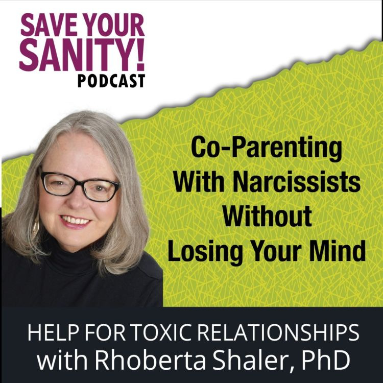 cover art for Co-Parenting With a Narcissist Without Losing Your Mind. Dr. Rhoberta Shaler