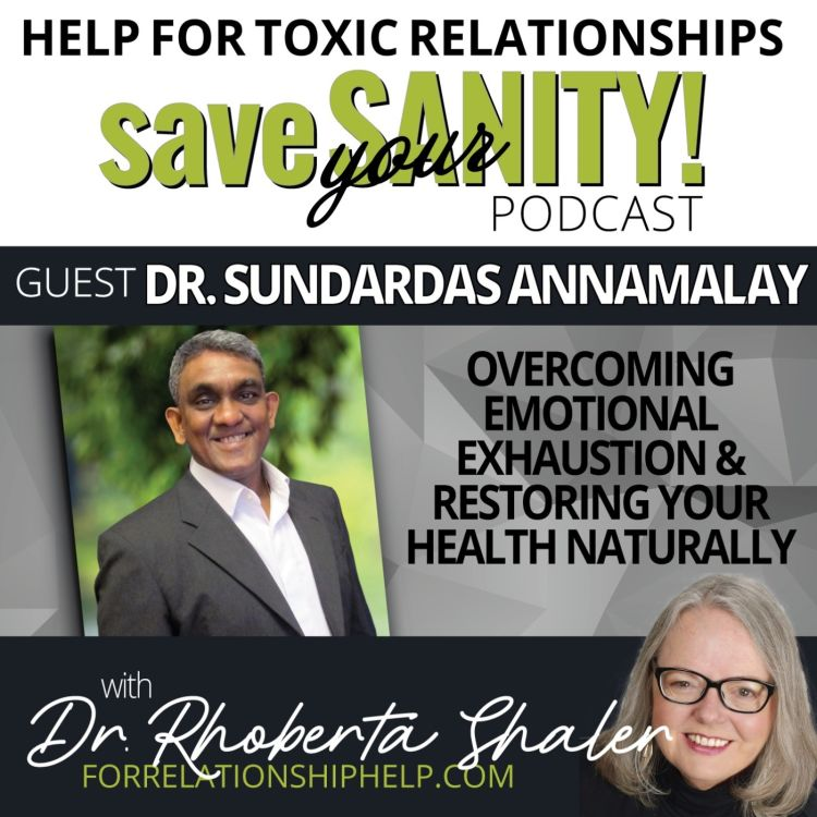 cover art for Overcoming Emotional Exhaustion & Restoring Your Health  Guest: Dr. Sundardas Annamalay
