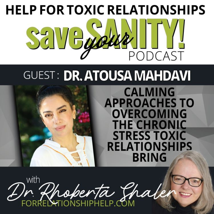 cover art for Calming Approaches to Overcoming the Chronic Stress Toxic Relationships Bring  GUEST: Dr. Atousa Mahdavi
