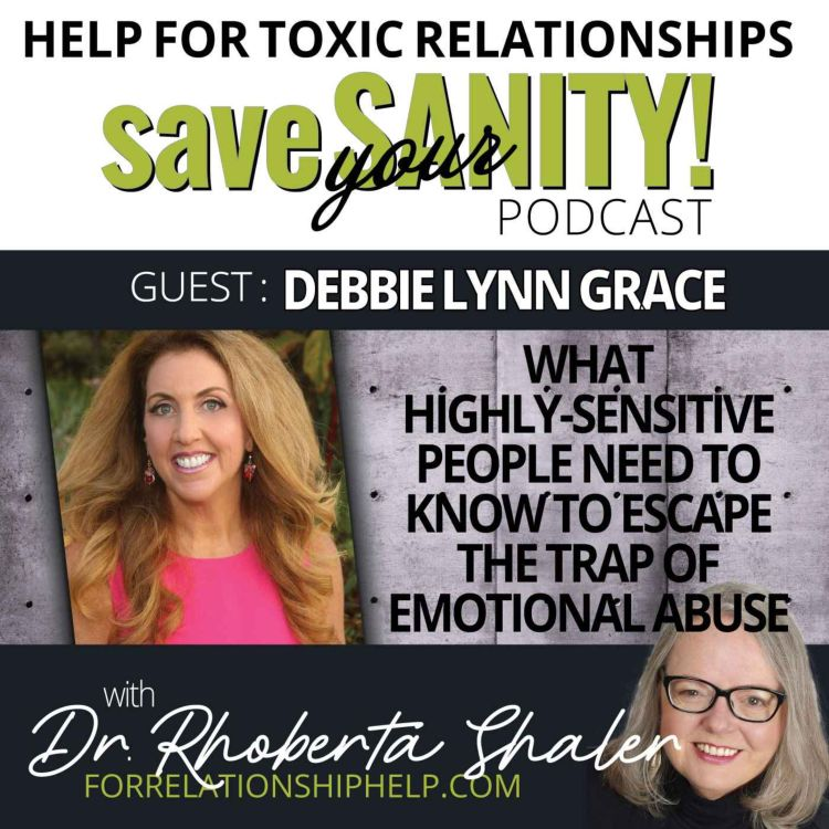 cover art for What Highly-Sensitive People Need to Know to Escape the Trap of Emotional Abuse  GUEST: Debbie Lynn Grace