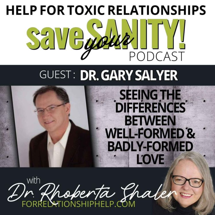 cover art for The Differences Between Well-Formed vs Badly-Formed Love  GUEST: Dr. Gary Salyer