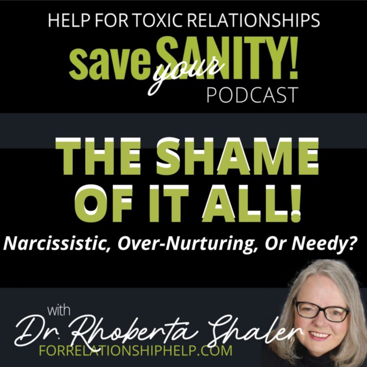 cover art for The SHAME Of It All: Narcissistic, Over-Nurturing Or Needy?