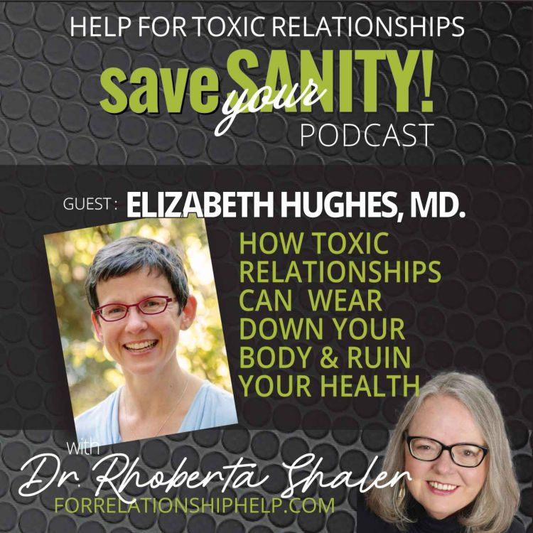 cover art for How Toxic Relationships Can Wear Down Your Body & Ruin Your Health - Guest: Dr. Elizabeth Hughes