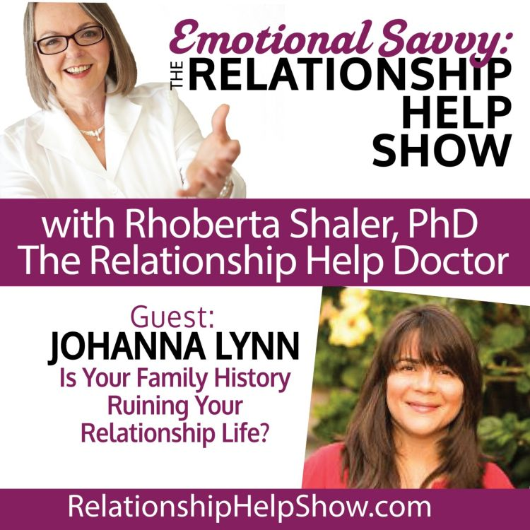 cover art for Is Your Family History Ruining Your Relationship Life?  GUEST: Johanna Lynn