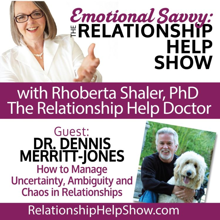 cover art for How to Manage Uncertainty, Ambiguity and Chaos in Relationships  GUEST: Dr. Dennis Merritt-Jones
