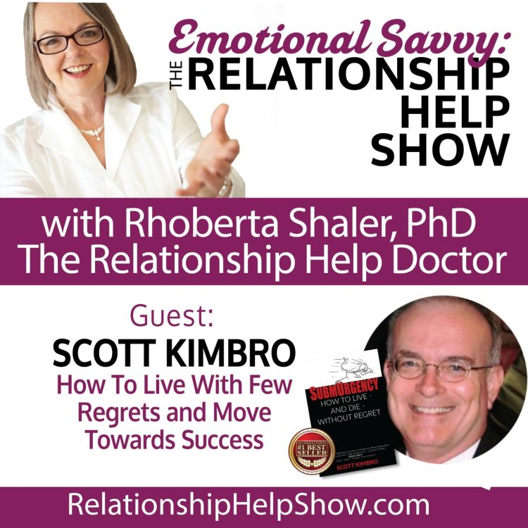 cover art for How To Live With Few Regrets & Move Towards Success  GUEST: Scott Kimbro