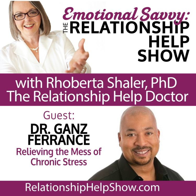 cover art for Relieving the Mess of Chronic Stress in Toxic Relationships  GUEST: Dr. Ganz Ferrance