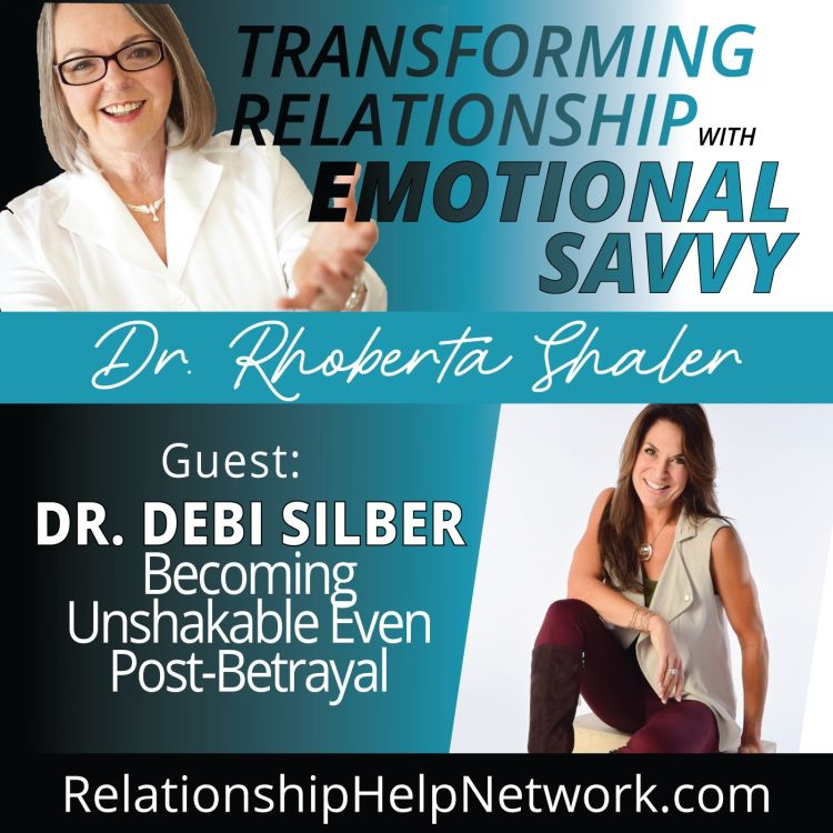 cover art for Becoming Unshakable Even Post-Betrayal   GUEST: Dr. Debi Silber