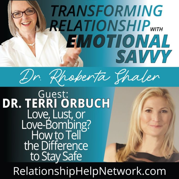 cover art for Love, Lust & Love-Bombing!  How to Tell the Difference to Stay Safe GUEST: Dr. Terri Orbuch