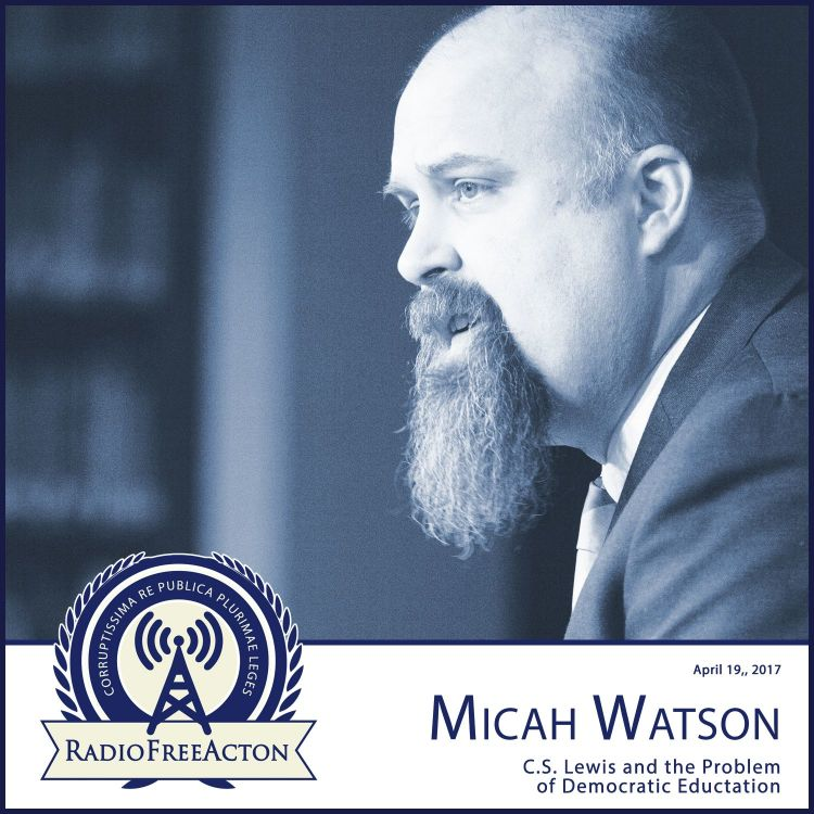 cover art for Micah Watson on C.S. Lewis and the dangers of democratic education