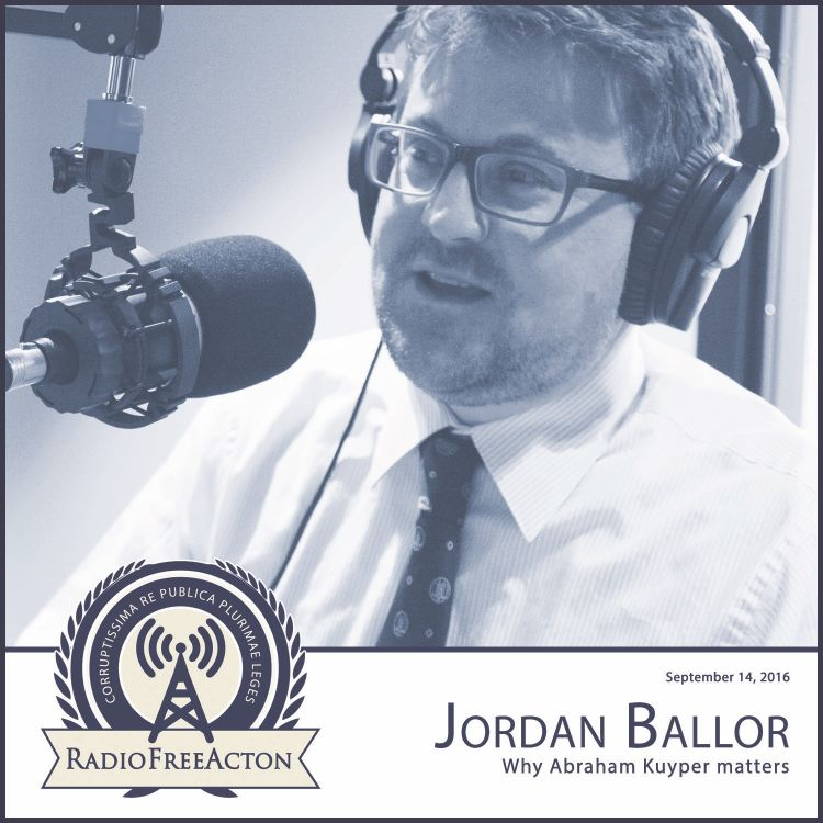 cover art for Jordan Ballor on Why Abraham Kuyper Matters