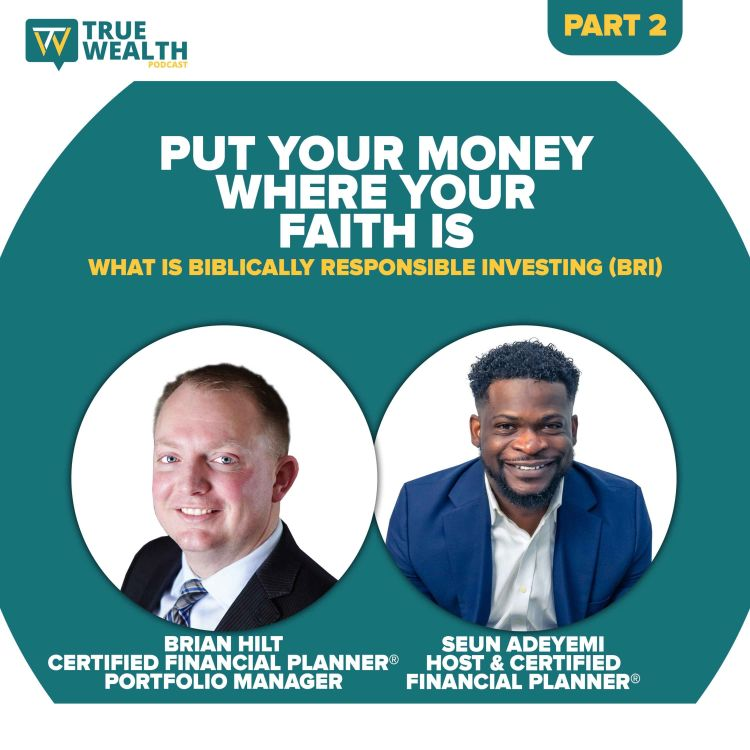 cover art for  Put Your Money Where Your Faith Is: What is Biblically Responsible Investing (BRI) - Part 2