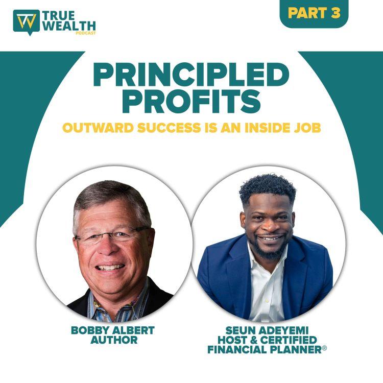 cover art for Principled Profits:Outward Success Is An Inside Job - Part 3