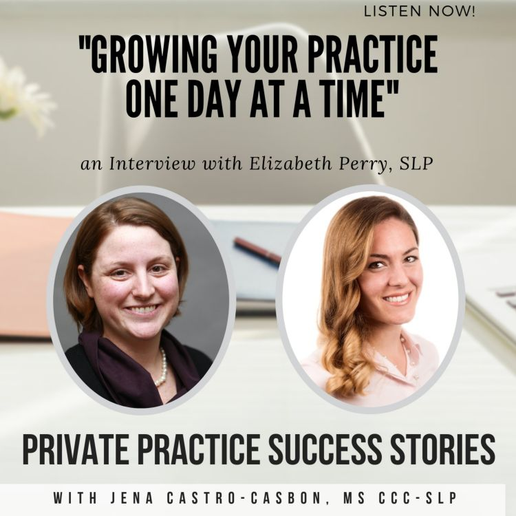 """cover art for """"Growing Your Practice One Day at a Time"""" with Elizabeth Perry, SLP"""