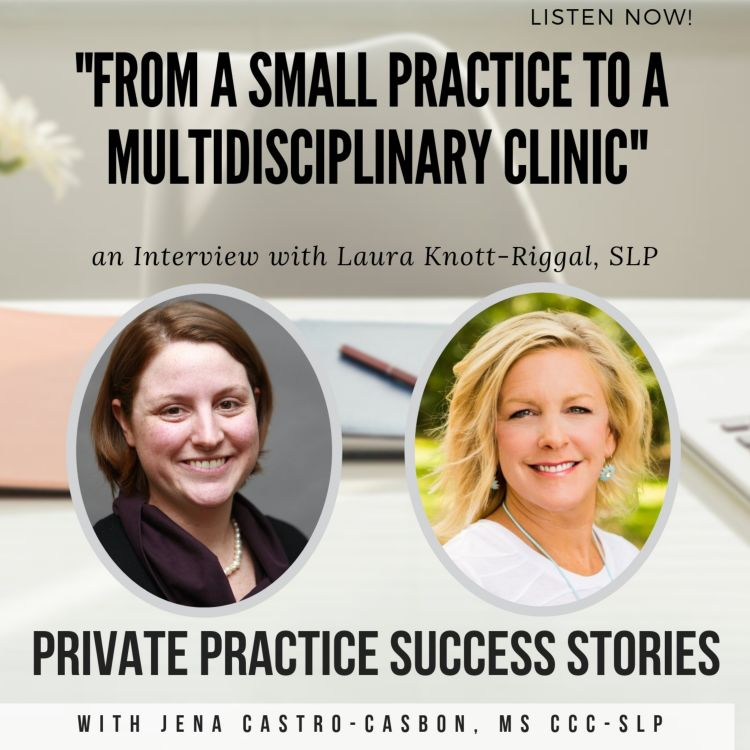 "cover art for ""From a Small Practice to a Multidisciplinary Clinic"" with Laura Knott-Riggal, SLP"