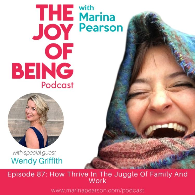cover art for Episode 87: How Thrive In The Juggle Of Family And Work with Wendy Griffith