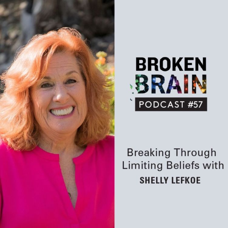 cover art for #57: Breaking Through Limiting Beliefs with Shelly Lefkoe