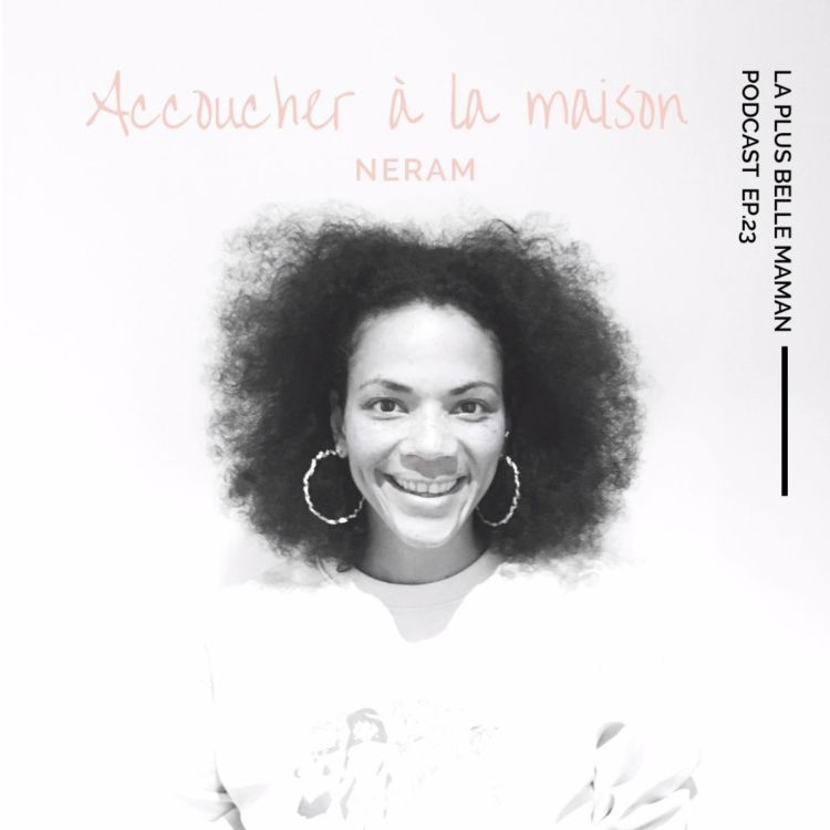 cover art for Accoucher à la maison avec Neram de @thereal_littlebirdsmama II