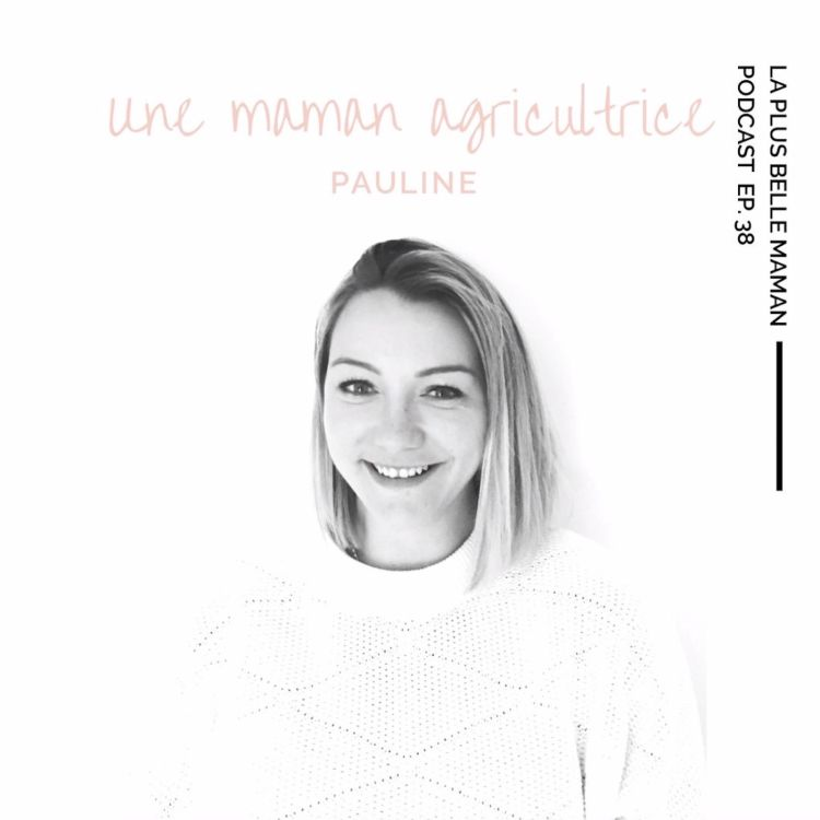 cover art for Etre une maman agricultrice avec Pauline