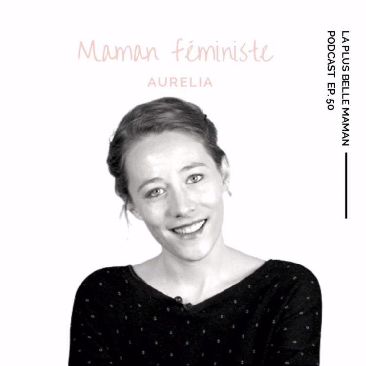 cover art for Etre une maman féministe avec Aurélia Blanc
