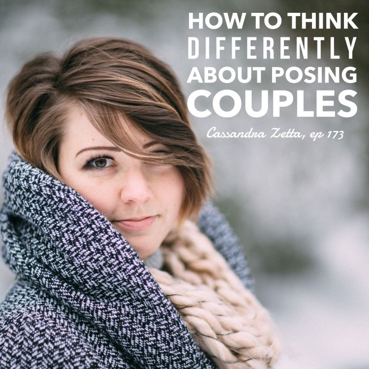 cover art for #173: How to Think Differently About Posing Couples - Cassandra Zetta