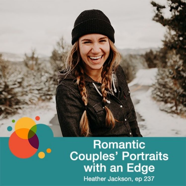 cover art for #237: Romantic Couples' Portraits With an Edge - Heather Jackson