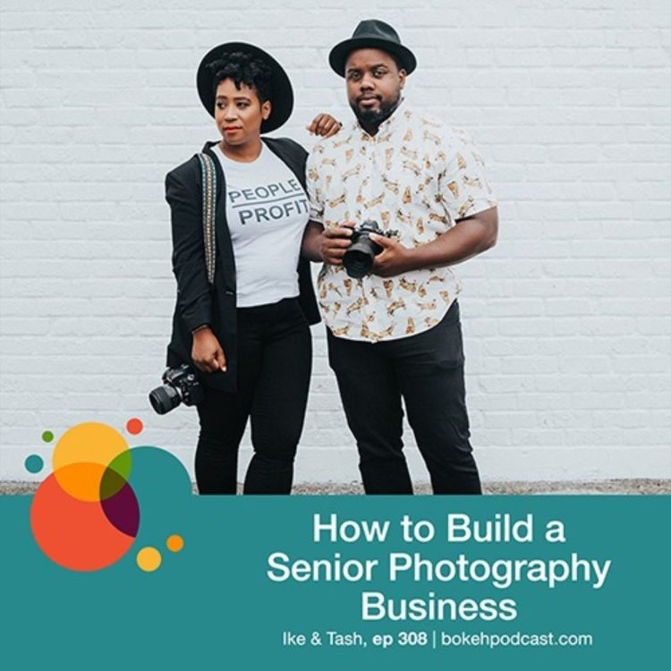 cover art for #308: How to Build a Senior Photography Business - Ike & Tash