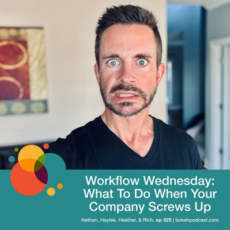 cover art for #325: Workflow Wednesday: What To Do When Your Company Screws Up - Nathan, Haylee, Heather, & Rich