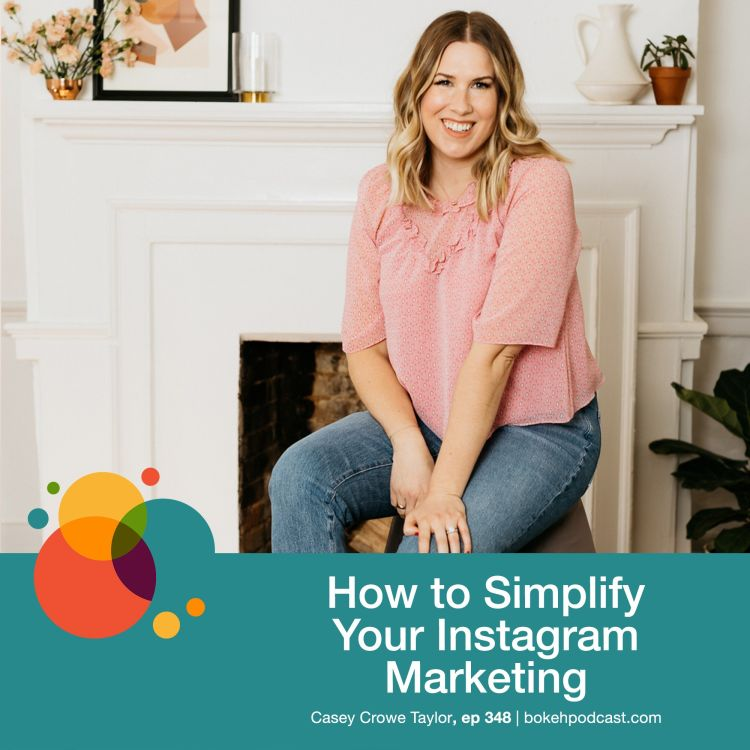cover art for #348: How to Simplify Instagram Marketing - Casey Crowe Taylor