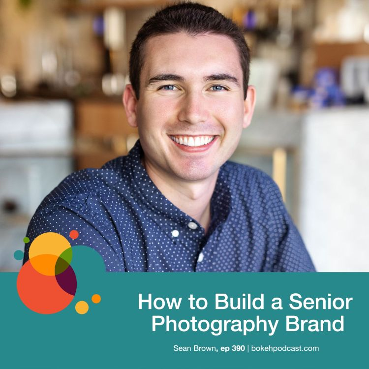 cover art for #390: How to Build a Senior Photography Brand - Sean Brown