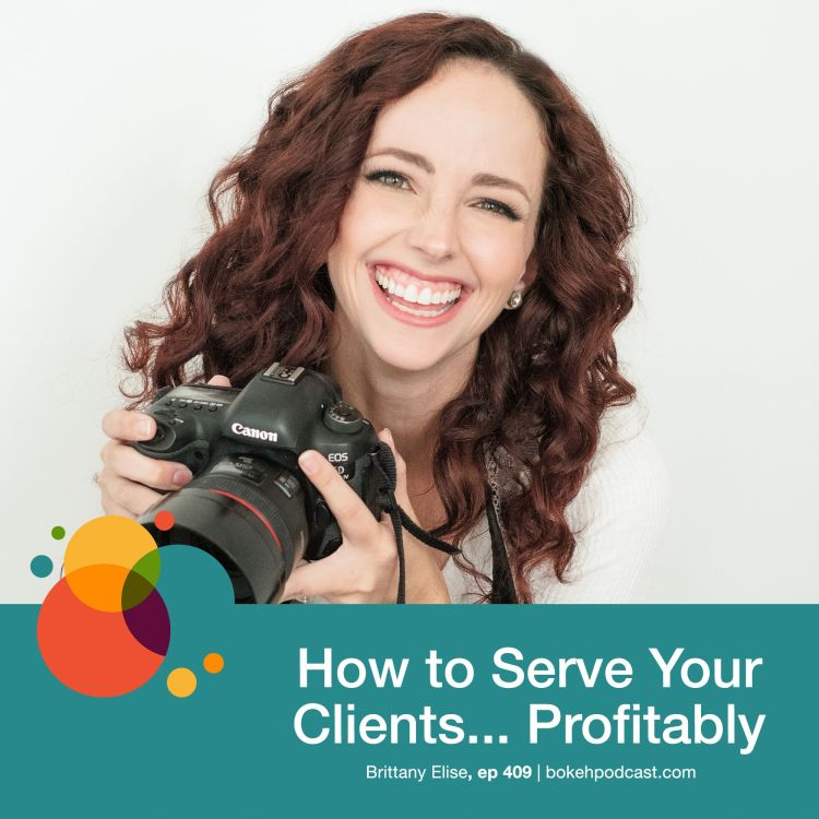 cover art for #409: How to Serve Your Clients...Profitably - Brittany Elise
