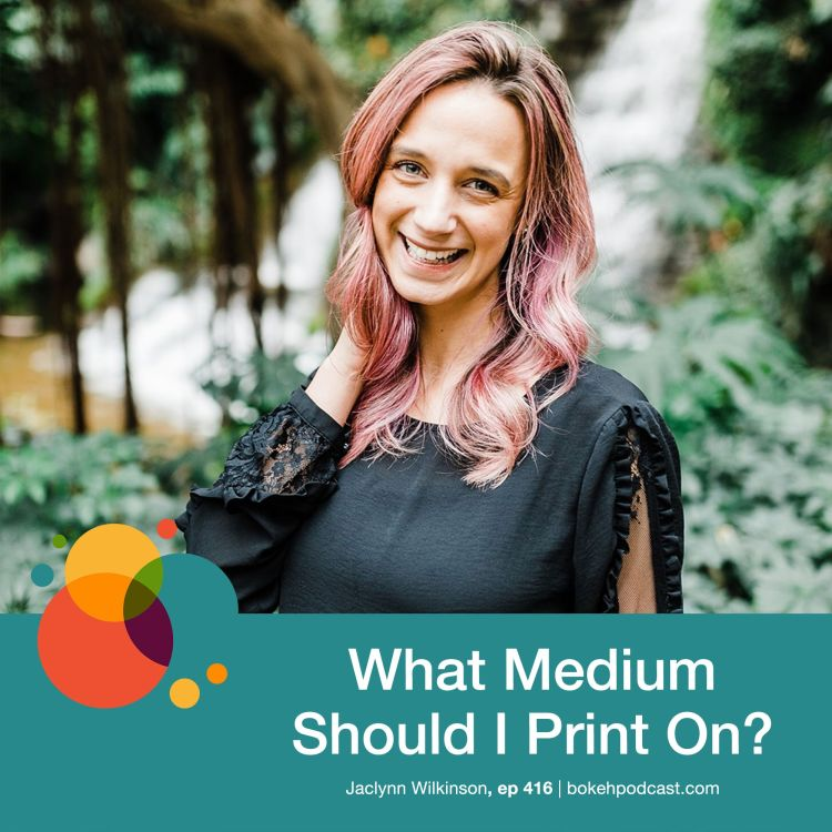 cover art for #416: What Medium Should I Print On? - Jaclynn Wilkinson